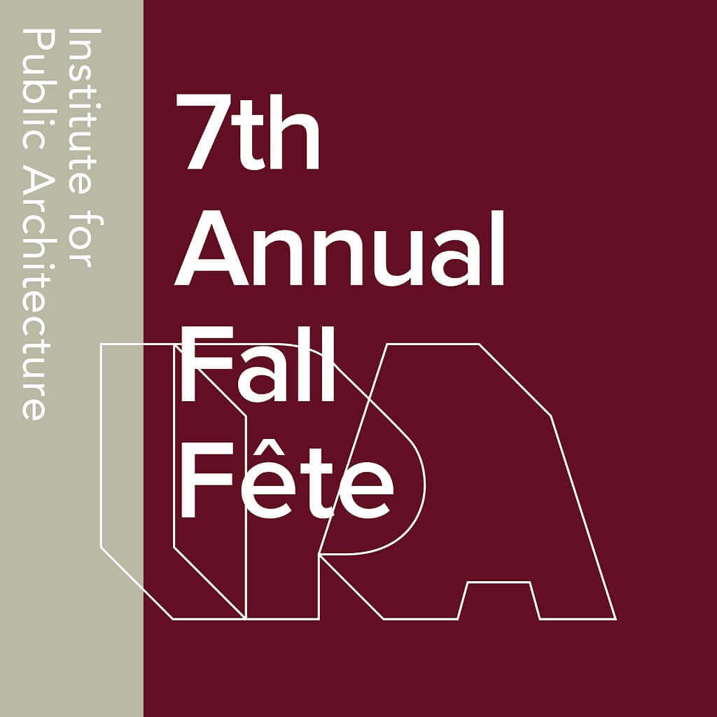 Institute for Public Architecture Hold 7th Annual Fall Fete